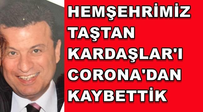 ECZACI TAŞTAN KARDAŞLAR'I CORONADAN KAYBETTİK