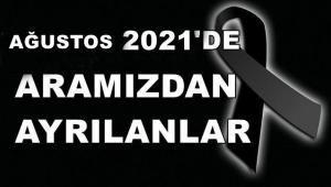 AĞUSTOS 2021'DE ARAMIZDAN AYRILANLAR.
